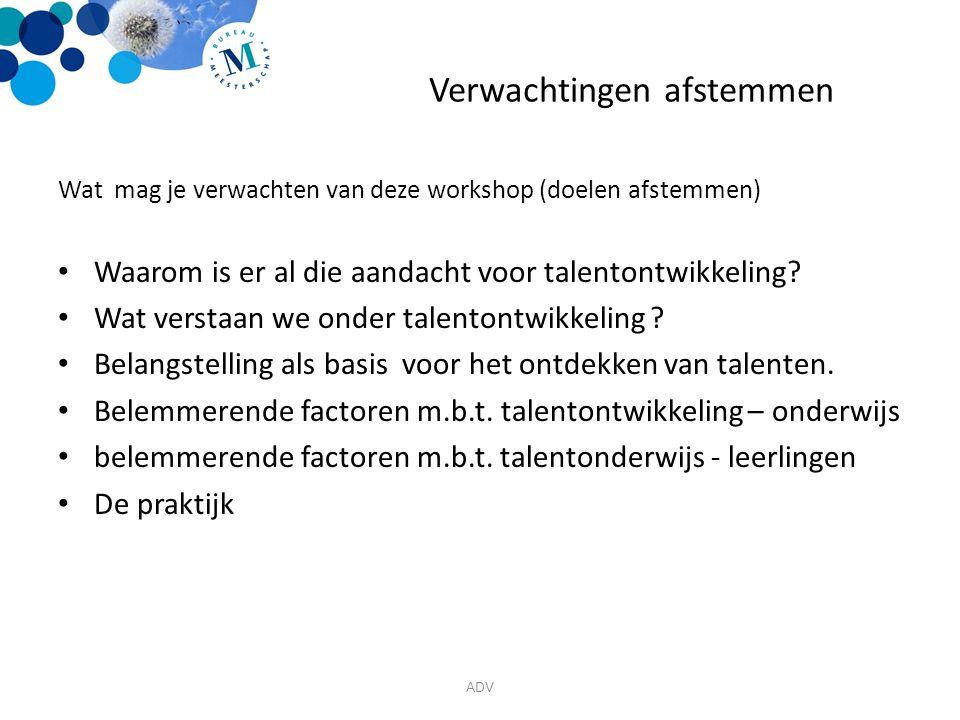 Verwachtingen afstemmen Wat mag je verwachten van deze workshop (doelen afstemmen) Waarom is er al die aandacht voor talentontwikkeling.