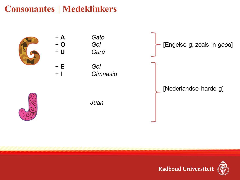 Consonantes | Medeklinkers + AGato + OGol[Engelse g, zoals in good] + UGurú + EGel + IGimnasio [Nederlandse harde g] Juan