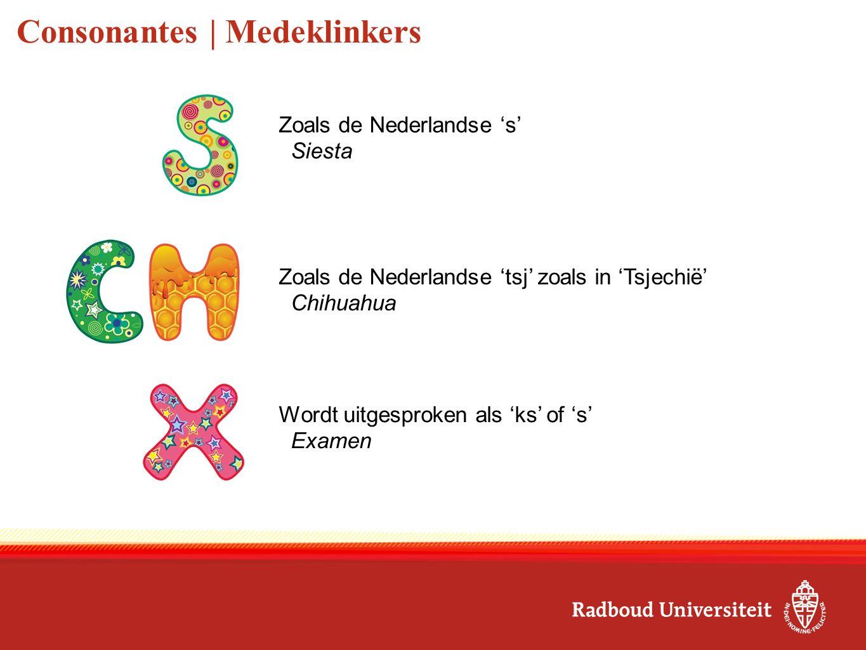 Consonantes | Medeklinkers Zoals de Nederlandse 's' Siesta Wordt uitgesproken als 'ks' of 's' Examen Zoals de Nederlandse 'tsj' zoals in 'Tsjechië' Ch