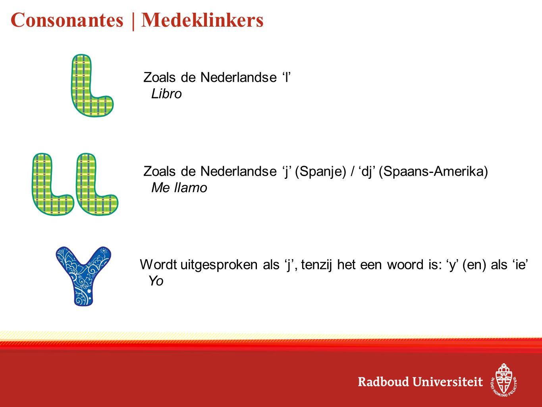 Consonantes | Medeklinkers Zoals de Nederlandse 'l' Libro Wordt uitgesproken als 'j', tenzij het een woord is: 'y' (en) als 'ie' Yo Zoals de Nederland