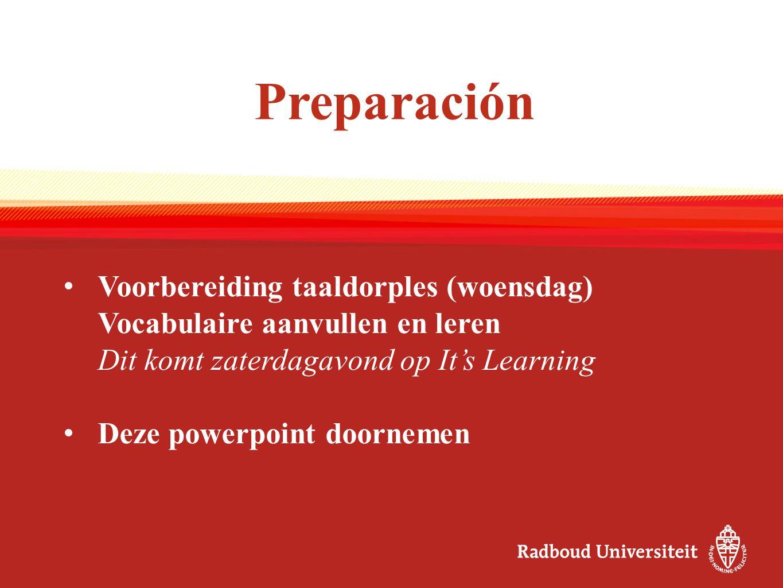 Preparación Voorbereiding taaldorples (woensdag) Vocabulaire aanvullen en leren Dit komt zaterdagavond op It's Learning Deze powerpoint doornemen