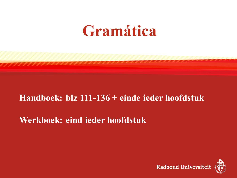 Gramática Handboek: blz 111-136 + einde ieder hoofdstuk Werkboek: eind ieder hoofdstuk