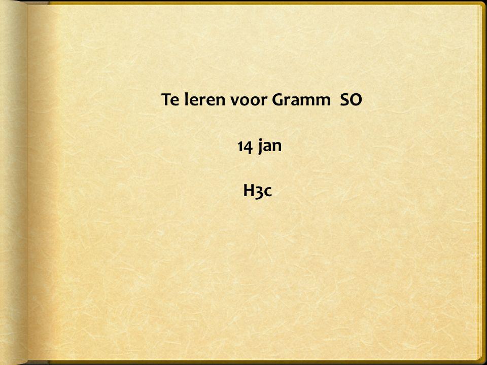 Te leren voor Gramm SO 14 jan H3c