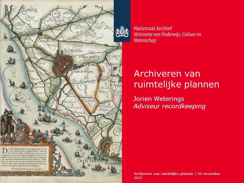 Archiveren van ruimtelijke plannen | 20 november 2012 Archiveren van ruimtelijke plannen Jorien Weterings Adviseur recordkeeping