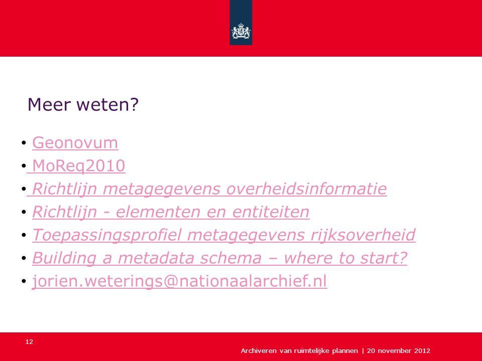Archiveren van ruimtelijke plannen | 20 november 2012 12 Geonovum MoReq2010 Richtlijn metagegevens overheidsinformatie Richtlijn - elementen en entite