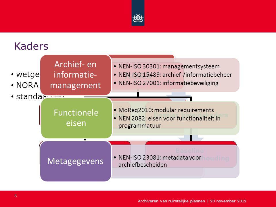 Archiveren van ruimtelijke plannen | 20 november 2012 5 Kaders wetgeving NORA standaarden Archiefwet (1995)Archiefbesluit (1995)Archiefregeling (2010)
