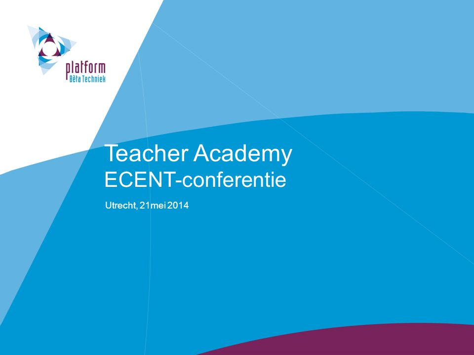 Teacher Academy ECENT-conferentie Utrecht, 21mei 2014