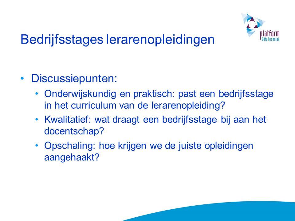 Bedrijfsstages lerarenopleidingen Discussiepunten: Onderwijskundig en praktisch: past een bedrijfsstage in het curriculum van de lerarenopleiding.