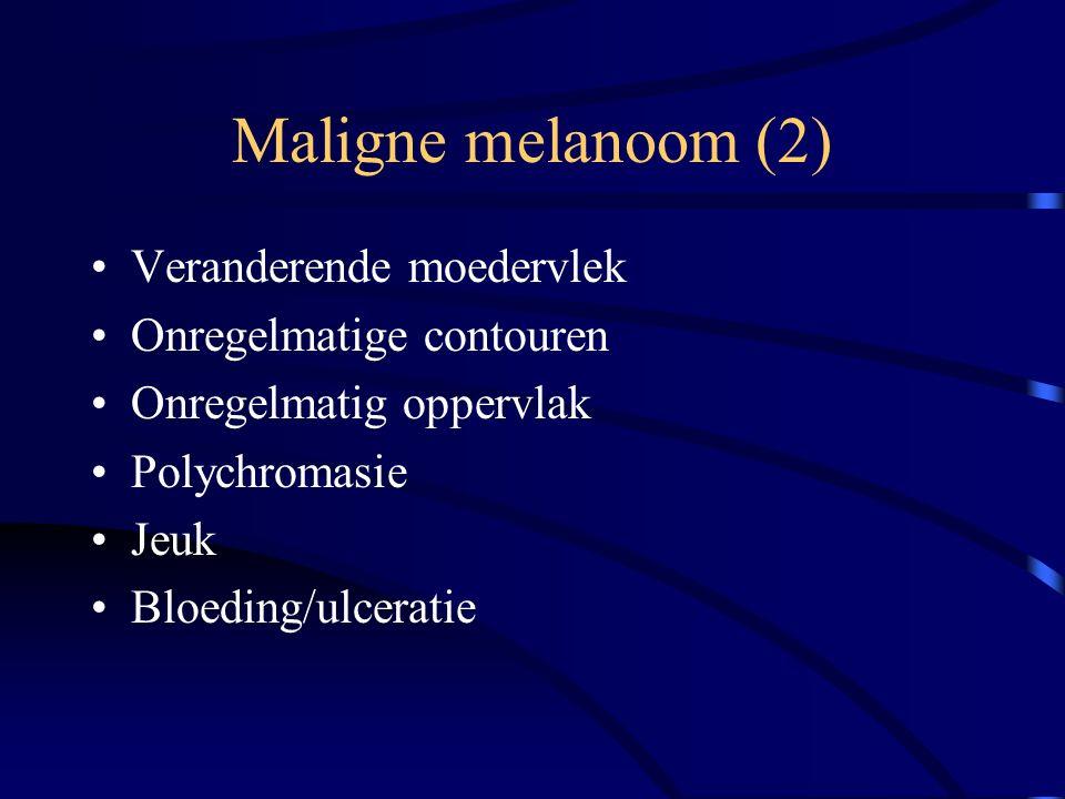 Maligne melanoom (2) Veranderende moedervlek Onregelmatige contouren Onregelmatig oppervlak Polychromasie Jeuk Bloeding/ulceratie