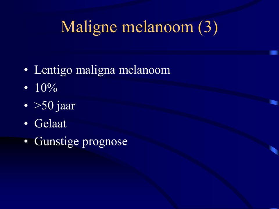 Maligne melanoom (3) Lentigo maligna melanoom 10% >50 jaar Gelaat Gunstige prognose