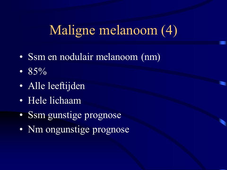 Maligne melanoom (4) Ssm en nodulair melanoom (nm) 85% Alle leeftijden Hele lichaam Ssm gunstige prognose Nm ongunstige prognose