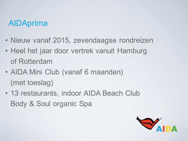 AIDAprima Nieuw vanaf 2015, zevendaagse rondreizen Heel het jaar door vertrek vanuit Hamburg of Rotterdam AIDA Mini Club (vanaf 6 maanden) (met toeslag) 13 restaurants, indoor AIDA Beach Club Body & Soul organic Spa