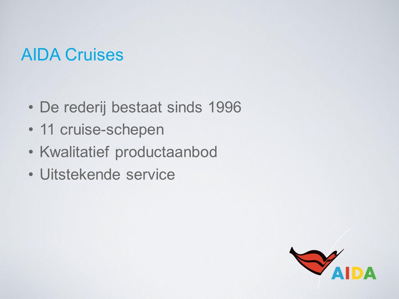 AIDA Cruises De rederij bestaat sinds 1996 11 cruise-schepen Kwalitatief productaanbod Uitstekende service