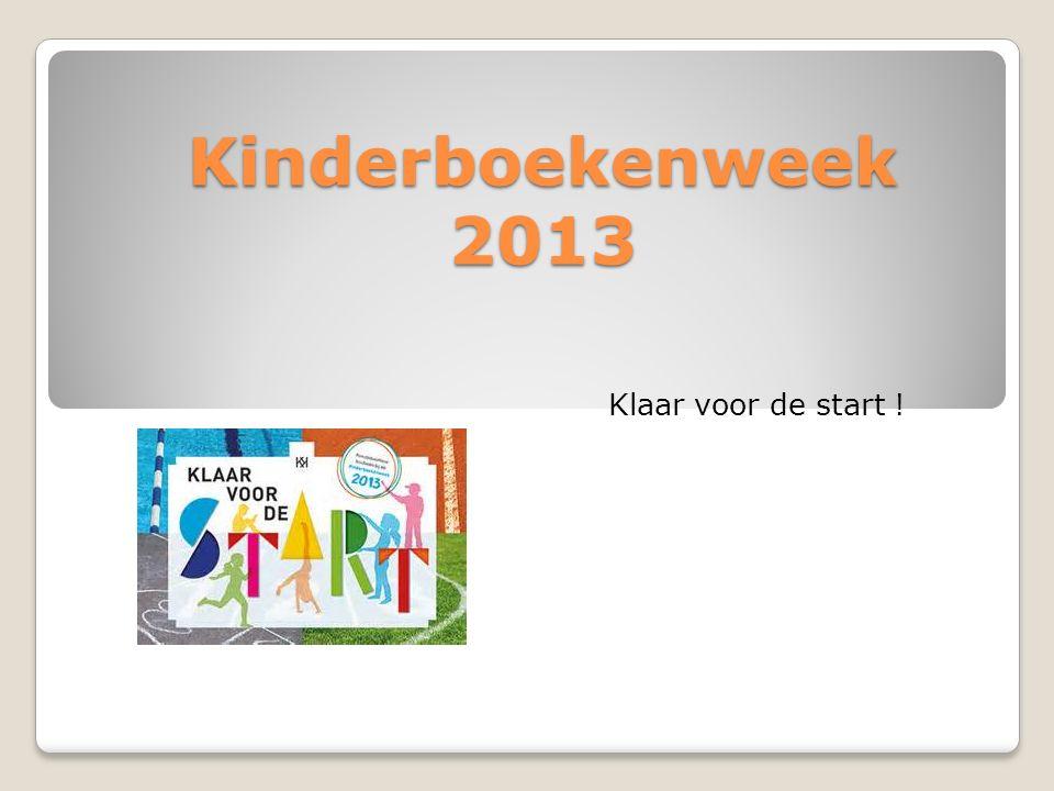Kinderboekenweek 2013 Klaar voor de start !