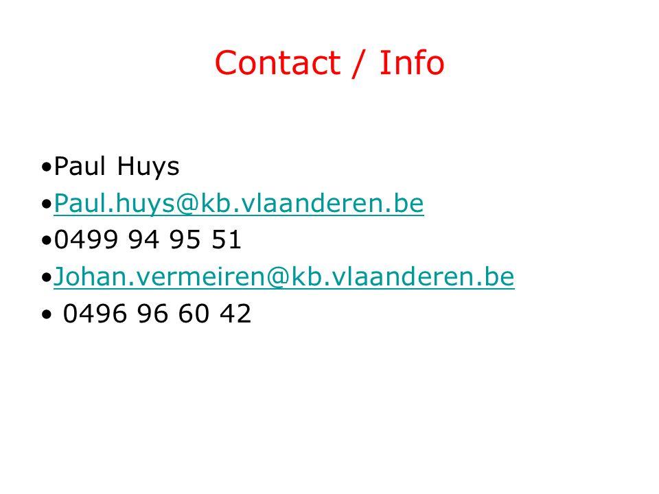 Contact / Info Paul Huys Paul.huys@kb.vlaanderen.be 0499 94 95 51 Johan.vermeiren@kb.vlaanderen.be 0496 96 60 42 29 oktober 201514