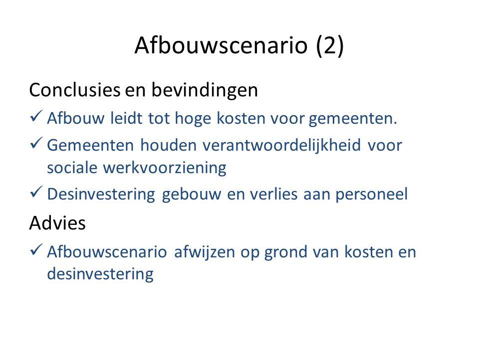 Afbouwscenario (2) Conclusies en bevindingen Afbouw leidt tot hoge kosten voor gemeenten.