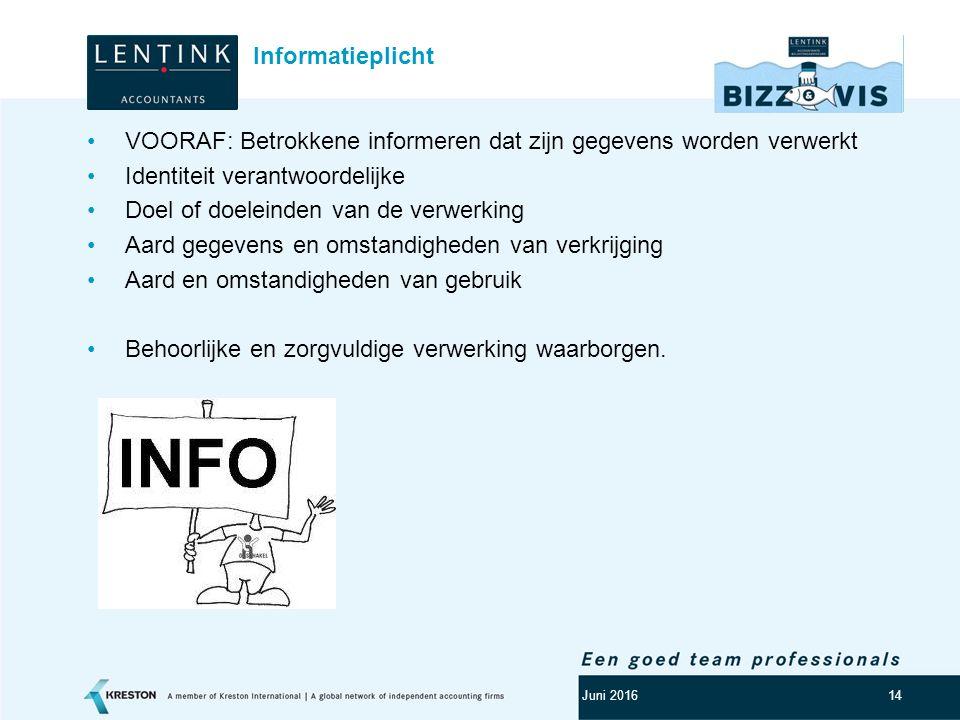 Logo klant 14 VOORAF: Betrokkene informeren dat zijn gegevens worden verwerkt Identiteit verantwoordelijke Doel of doeleinden van de verwerking Aard g