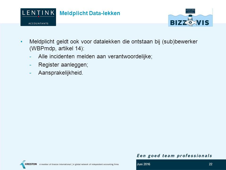 Logo klant 22 Meldplicht geldt ook voor datalekken die ontstaan bij (sub)bewerker (WBPmdp, artikel 14): -Alle incidenten melden aan verantwoordelijke;