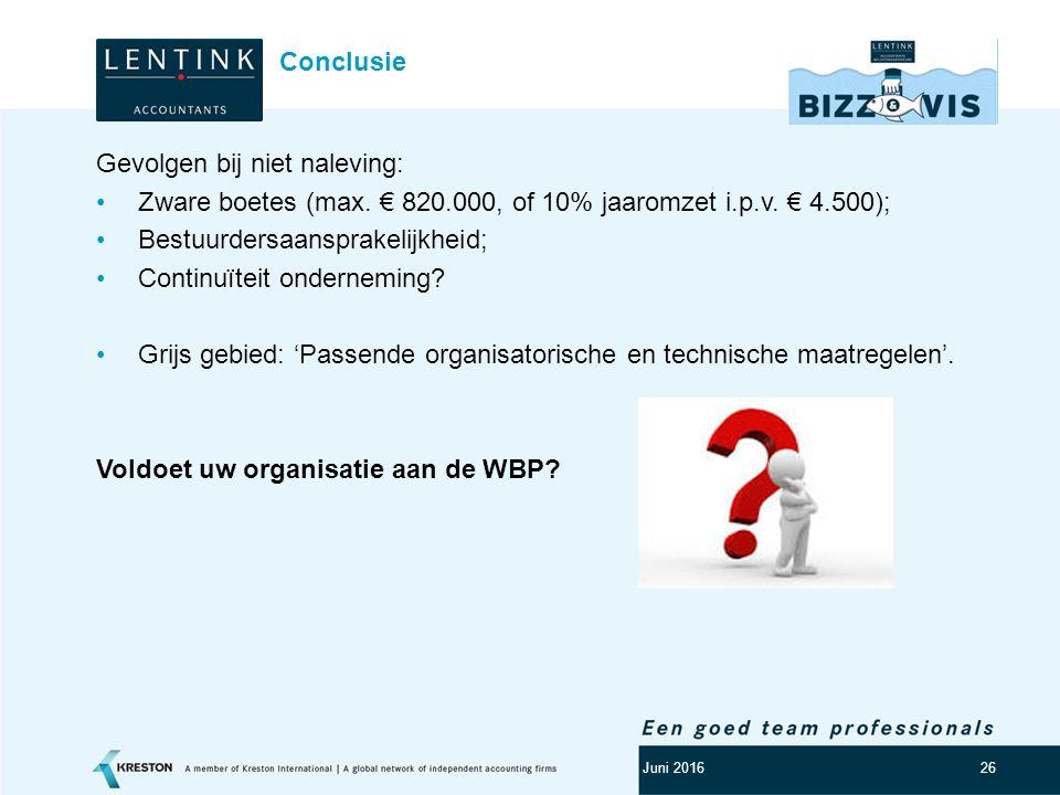 Logo klant 26 Gevolgen bij niet naleving: Zware boetes (max. € 820.000, of 10% jaaromzet i.p.v. € 4.500); Bestuurdersaansprakelijkheid; Continuïteit o