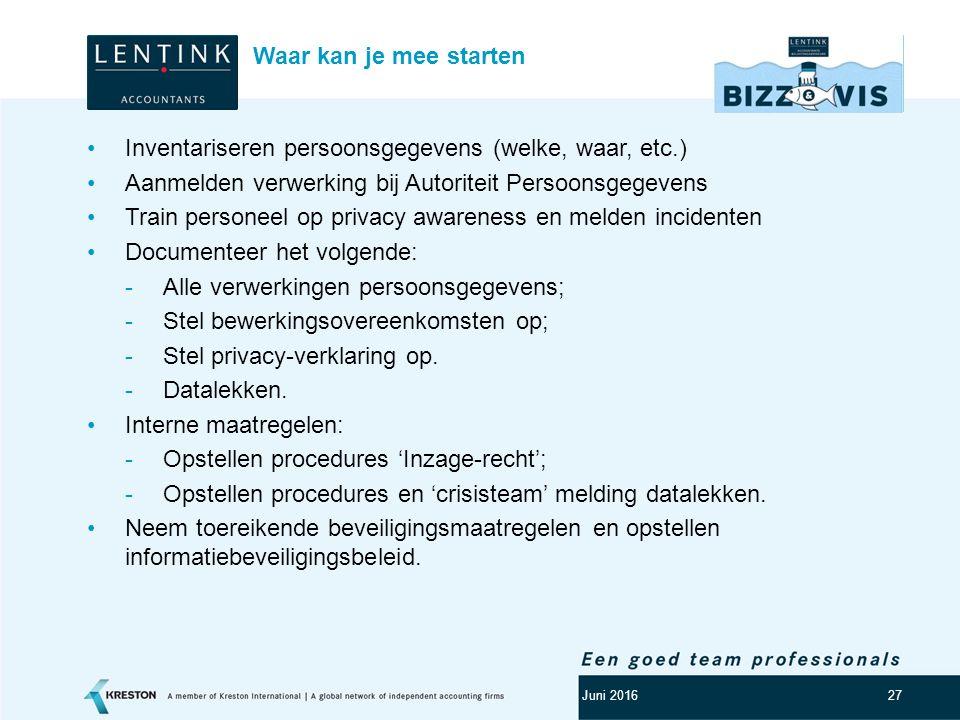 Logo klant 27 Inventariseren persoonsgegevens (welke, waar, etc.) Aanmelden verwerking bij Autoriteit Persoonsgegevens Train personeel op privacy awar