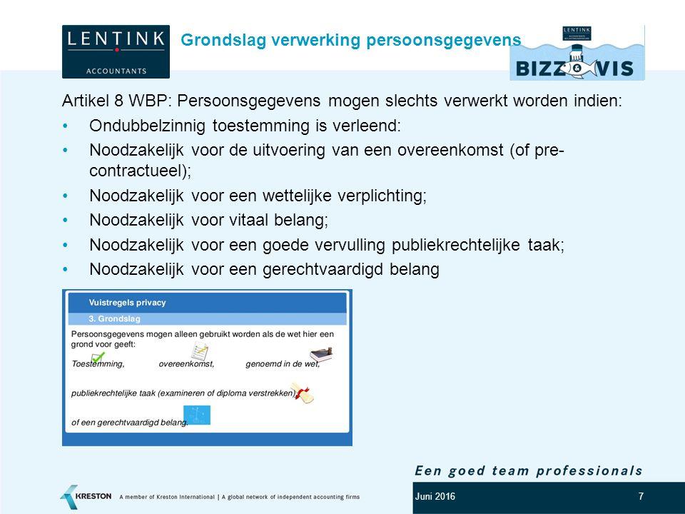 Logo klant 7 Artikel 8 WBP: Persoonsgegevens mogen slechts verwerkt worden indien: Ondubbelzinnig toestemming is verleend: Noodzakelijk voor de uitvoe