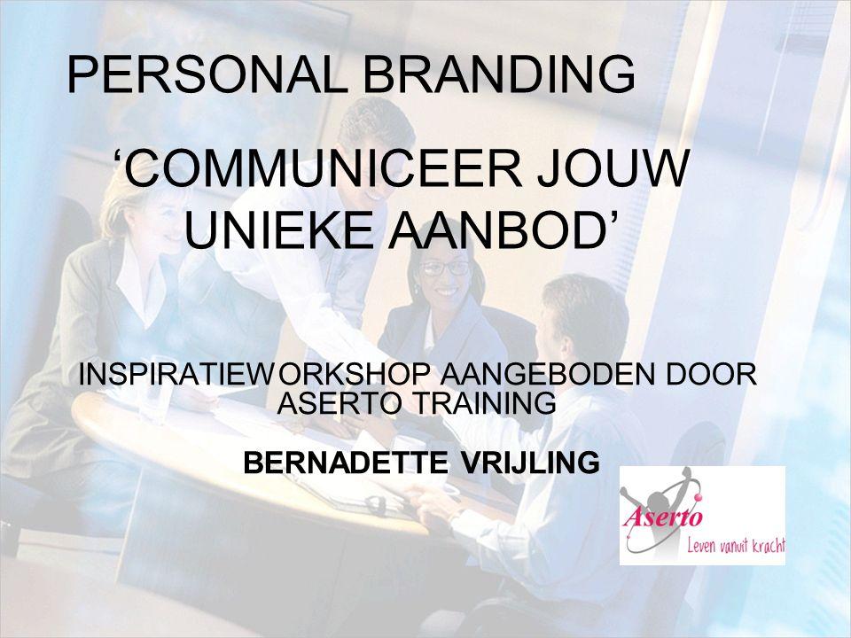 INSPIRATIEWORKSHOP AANGEBODEN DOOR ASERTO TRAINING BERNADETTE VRIJLING PERSONAL BRANDING 'COMMUNICEER JOUW UNIEKE AANBOD'