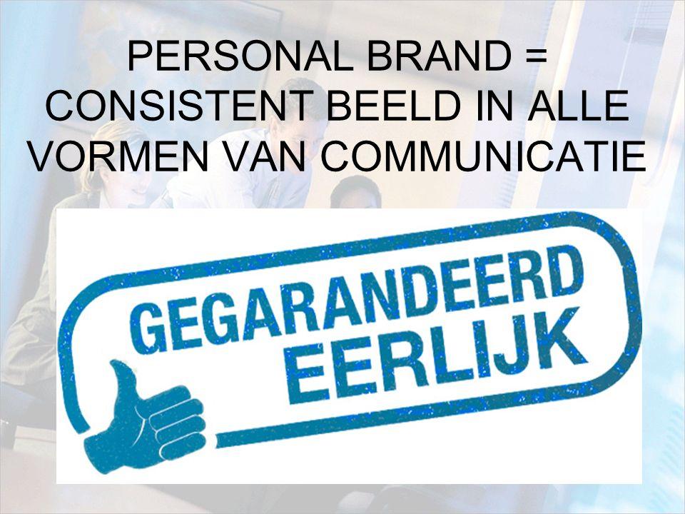 PERSONAL BRAND = CONSISTENT BEELD IN ALLE VORMEN VAN COMMUNICATIE