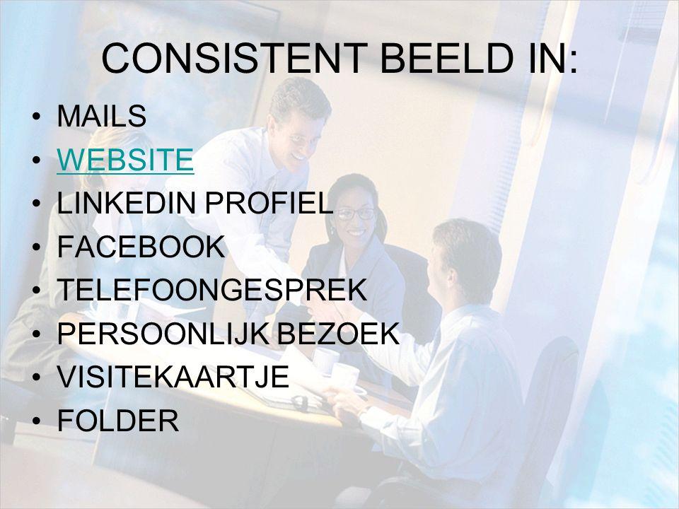 CONSISTENT BEELD IN: MAILS WEBSITE LINKEDIN PROFIEL FACEBOOK TELEFOONGESPREK PERSOONLIJK BEZOEK VISITEKAARTJE FOLDER