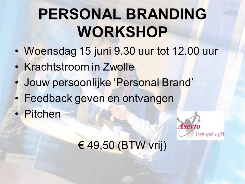 PERSONAL BRANDING WORKSHOP Woensdag 15 juni 9.30 uur tot 12.00 uur Krachtstroom in Zwolle Jouw persoonlijke 'Personal Brand' Feedback geven en ontvangen Pitchen € 49,50 (BTW vrij)