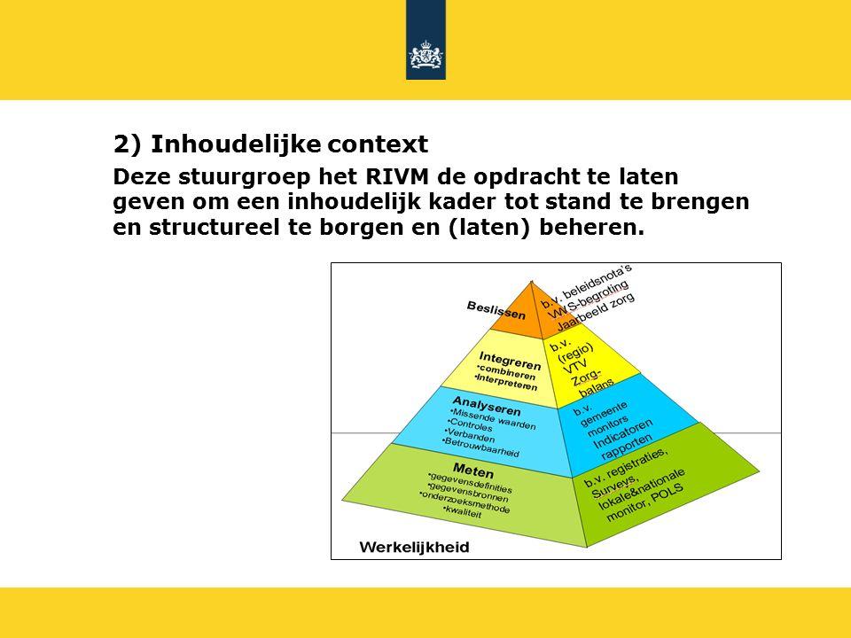 2) Inhoudelijke context Deze stuurgroep het RIVM de opdracht te laten geven om een inhoudelijk kader tot stand te brengen en structureel te borgen en (laten) beheren.