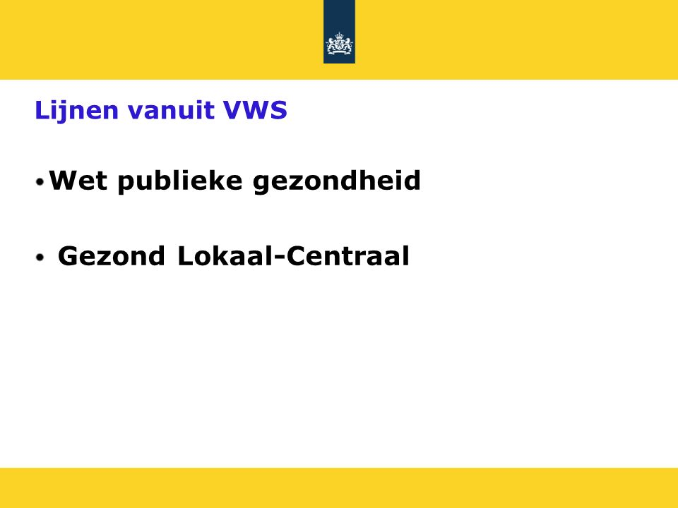 Lijnen vanuit VWS Wet publieke gezondheid Gezond Lokaal-Centraal