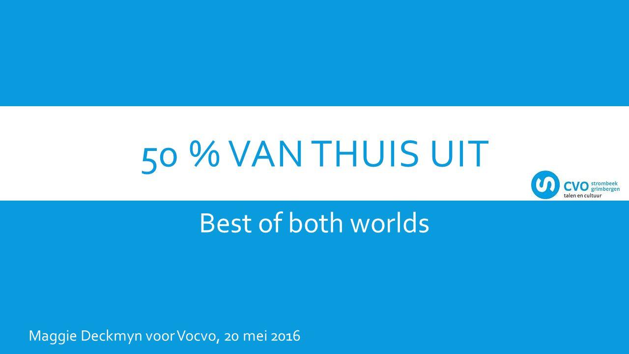50 % VAN THUIS UIT Best of both worlds Maggie Deckmyn voor Vocvo, 20 mei 2016