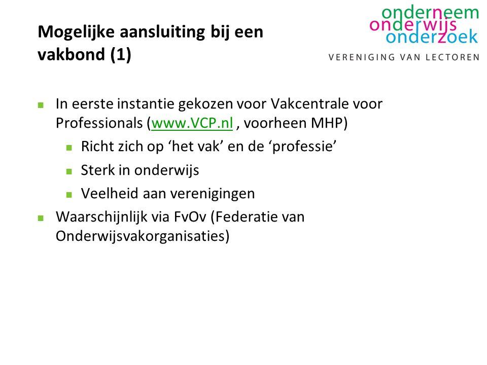 Mogelijke aansluiting bij een vakbond (1) n In eerste instantie gekozen voor Vakcentrale voor Professionals (www.VCP.nl, voorheen MHP)www.VCP.nl n Richt zich op 'het vak' en de 'professie' n Sterk in onderwijs n Veelheid aan verenigingen n Waarschijnlijk via FvOv (Federatie van Onderwijsvakorganisaties)