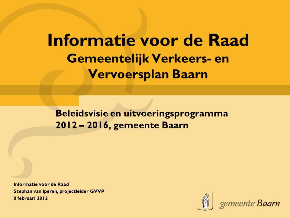 Informatie voor de Raad Gemeentelijk Verkeers- en Vervoersplan Baarn Beleidsvisie en uitvoeringsprogramma 2012 – 2016, gemeente Baarn Informatie voor