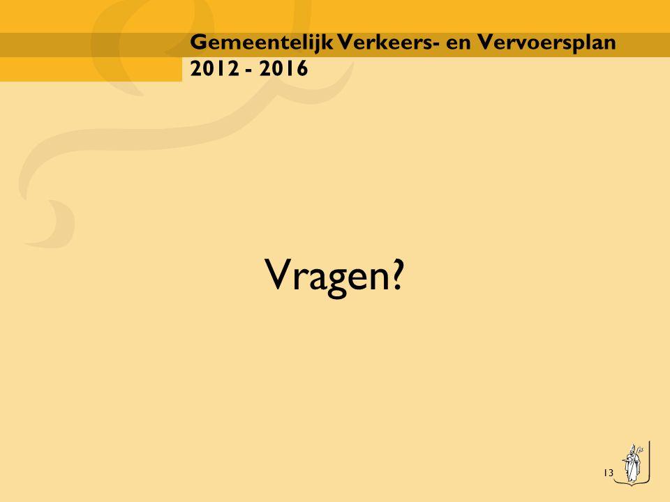 13 Gemeentelijk Verkeers- en Vervoersplan 2012 - 2016 Vragen?