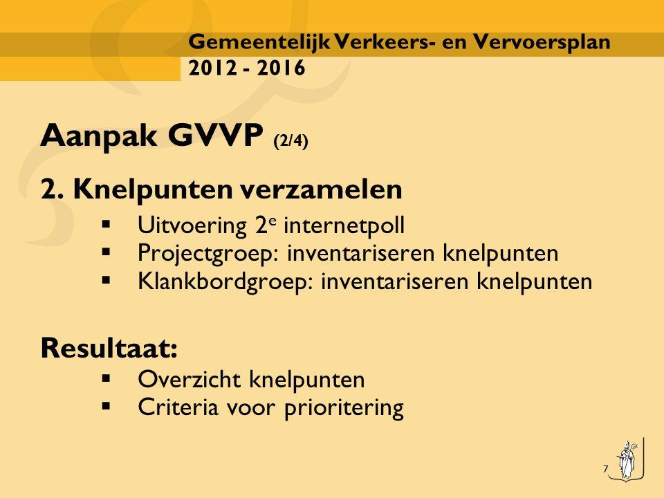 7 Gemeentelijk Verkeers- en Vervoersplan 2012 - 2016 Aanpak GVVP (2/4) 2. Knelpunten verzamelen  Uitvoering 2 e internetpoll  Projectgroep: inventar