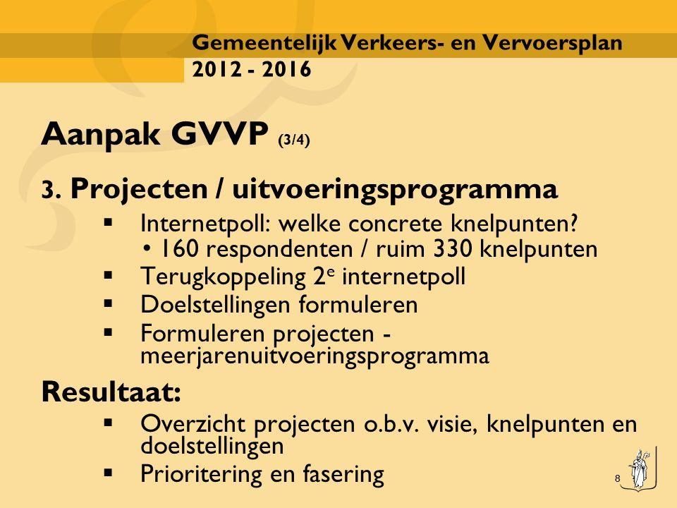 8 Gemeentelijk Verkeers- en Vervoersplan 2012 - 2016 Aanpak GVVP (3/4) 3. Projecten / uitvoeringsprogramma  Internetpoll: welke concrete knelpunten?