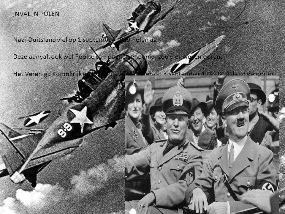 INVAL IN POLEN Nazi-Duitsland viel op 1 september 1939 Polen aan Deze aanval, ook wel Poolse campagne genoemd, zou vier weken duren. Het Verenigd Koni