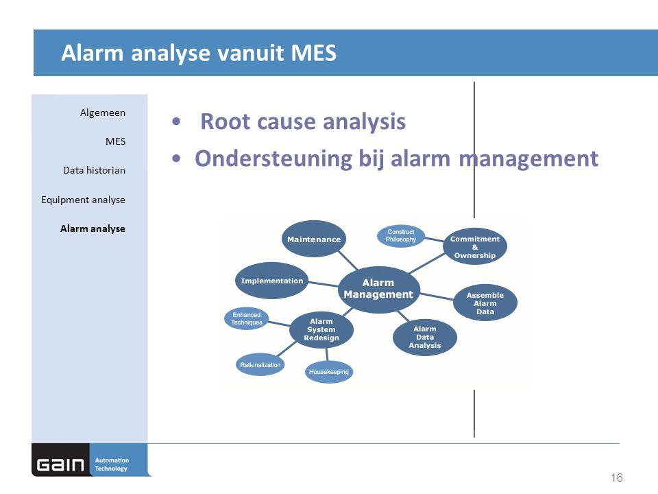 Alarm analyse vanuit MES 16 Root cause analysis Ondersteuning bij alarm management Algemeen MES Data historian Equipment analyse Alarm analyse