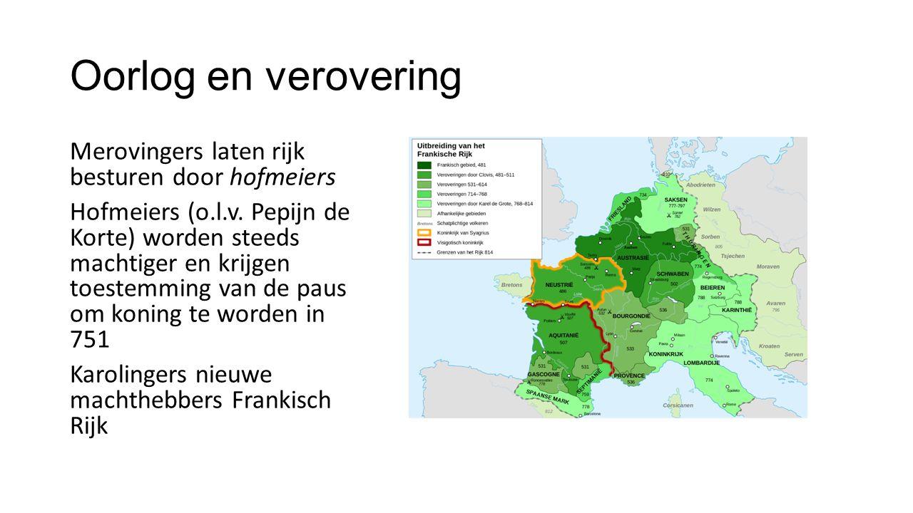 Oorlog en verovering Merovingers laten rijk besturen door hofmeiers Hofmeiers (o.l.v.