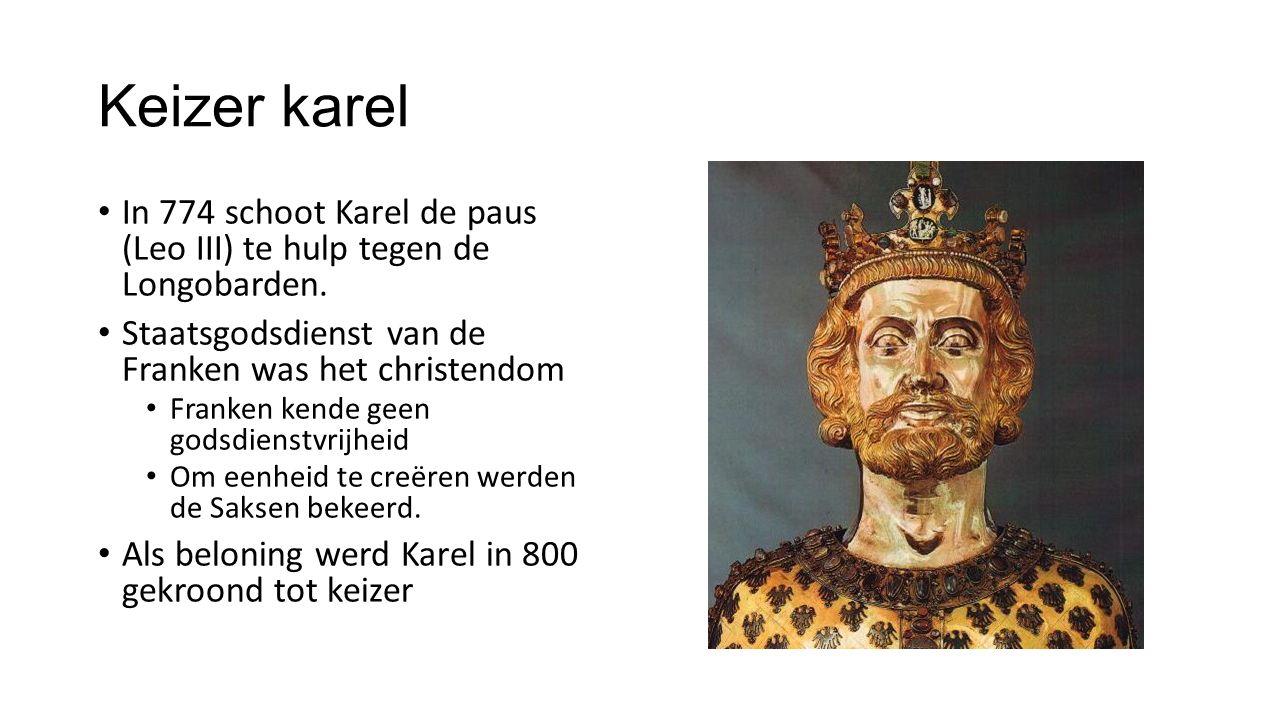 Keizer karel In 774 schoot Karel de paus (Leo III) te hulp tegen de Longobarden.