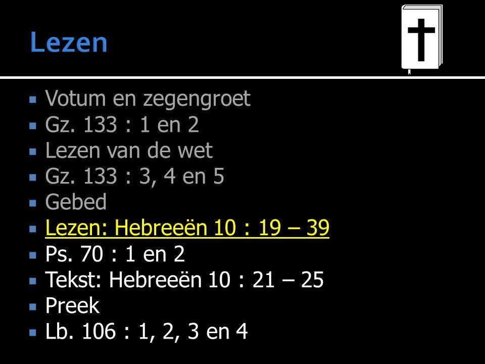  Votum en zegengroet  Gz.133 : 1 en 2  Lezen van de wet  Gz.