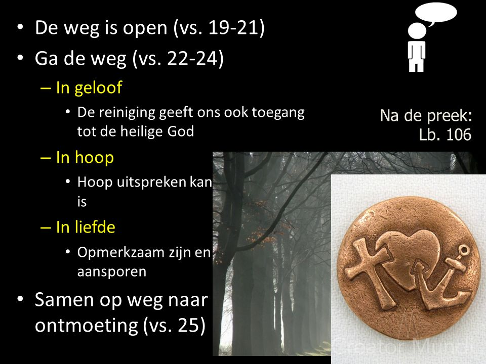 De weg is open (vs. 19-21) Ga de weg (vs.