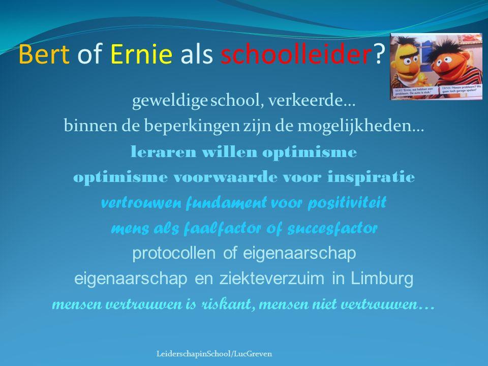 Bert of Ernie als schoolleider? geweldige school, verkeerde… binnen de beperkingen zijn de mogelijkheden… leraren willen optimisme optimisme voorwaard