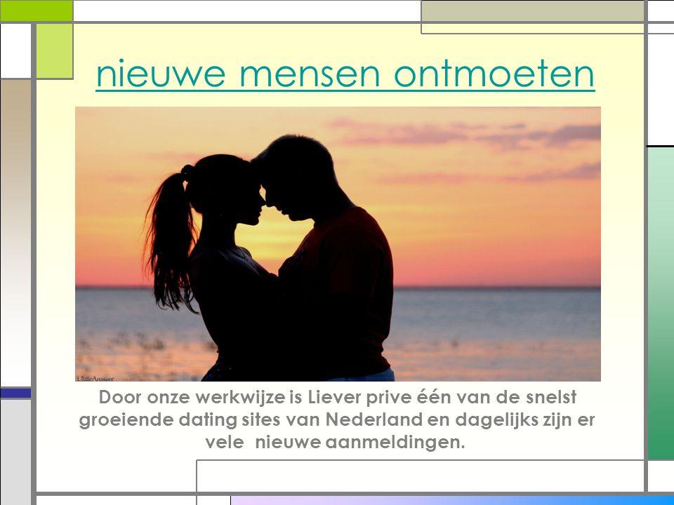 nieuwe mensen ontmoeten Door onze werkwijze is Liever prive één van de snelst groeiende dating sites van Nederland en dagelijks zijn er vele nieuwe aanmeldingen.