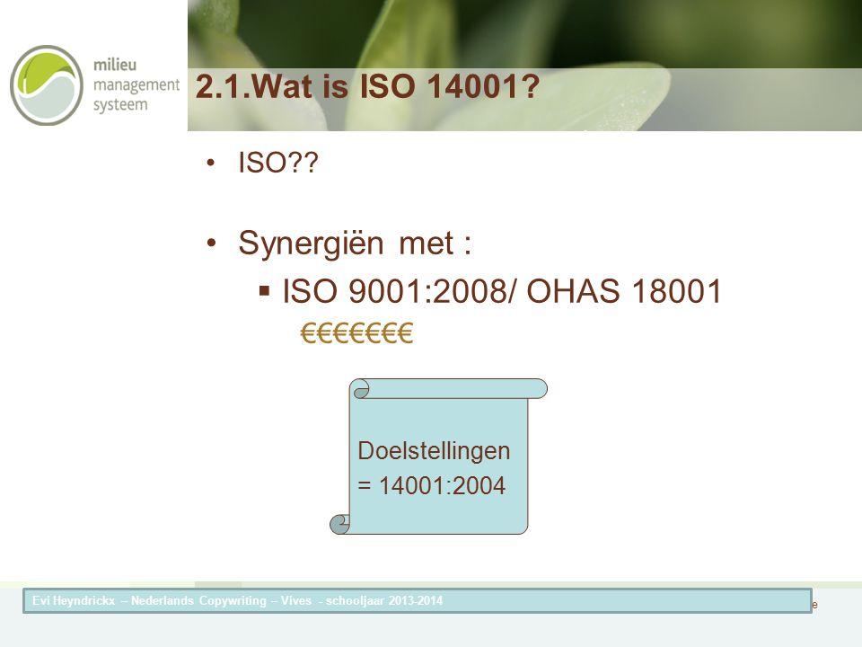 Herneming van de titel van de presentatieAuteur van de presentatie 2.1.Wat is ISO 14001? ISO?? Synergiën met :  ISO 9001:2008/ OHAS 18001 €€€€€€€ Doe