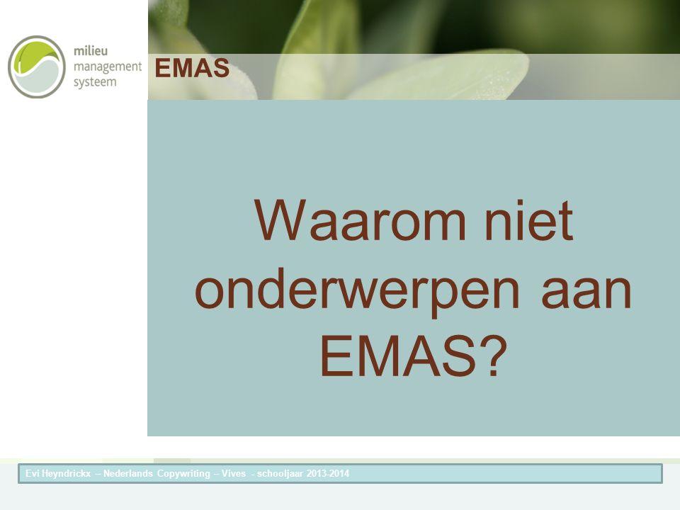 Herneming van de titel van de presentatieAuteur van de presentatie EMAS Waarom niet onderwerpen aan EMAS? Evi Heyndrickx – Nederlands Copywriting – Vi