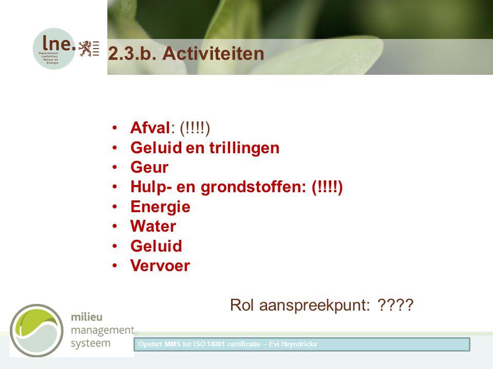 Herneming van de titel van de presentatieAuteur van de presentatie 2.3.b. Activiteiten Afval: (!!!!) Geluid en trillingen Geur Hulp- en grondstoffen: