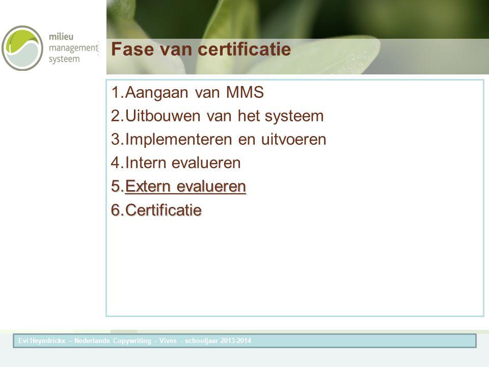 Herneming van de titel van de presentatieAuteur van de presentatie Fase van certificatie 1.Aangaan van MMS 2.Uitbouwen van het systeem 3.Implementeren