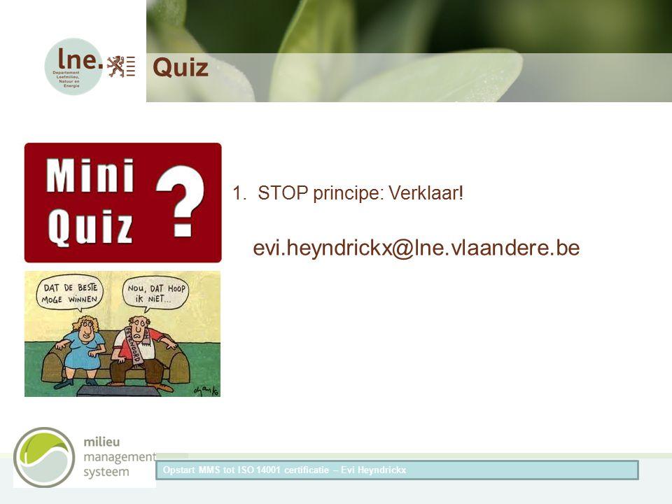 Herneming van de titel van de presentatieAuteur van de presentatie Quiz 1. STOP principe: Verklaar! Opstart MMS tot ISO 14001 certificatie – Evi Heynd